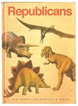 "Little Golden Book called Dinosaurs, except the word ""dinosaurs"" is replaced by the word ""republicans"""
